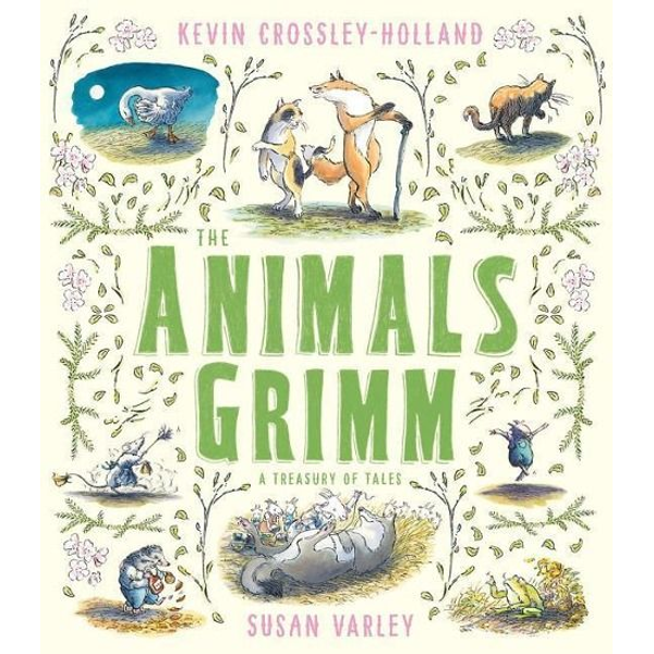 Crossley-Holland, Kevin - The Animals Grimm: A Treasury of Tales