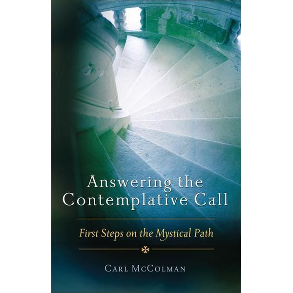 McColman, Carl - Answering the Contemplative Call: First Steps on the Mystical Path