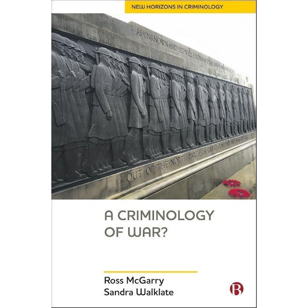 McGarry, Ross (University of Liverpool, Department of Sociology, Social Policy and Criminology) - A Criminology of War?