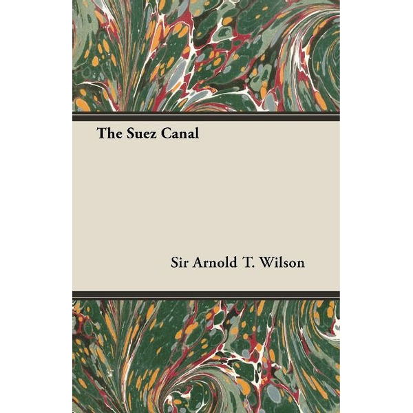 Wilson, Arnold T. - The Suez Canal