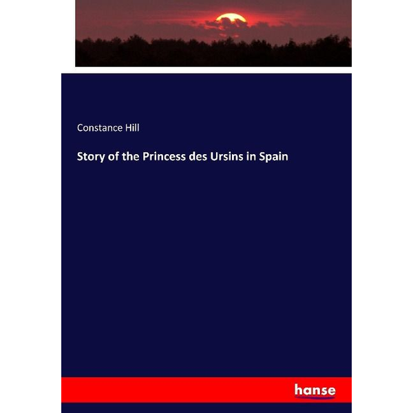 Hill, Constance - Story of the Princess des Ursins in Spain