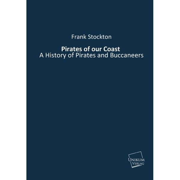 Frank Stockton - Pirates of our Coast - A History of Pirates and Buccaneers