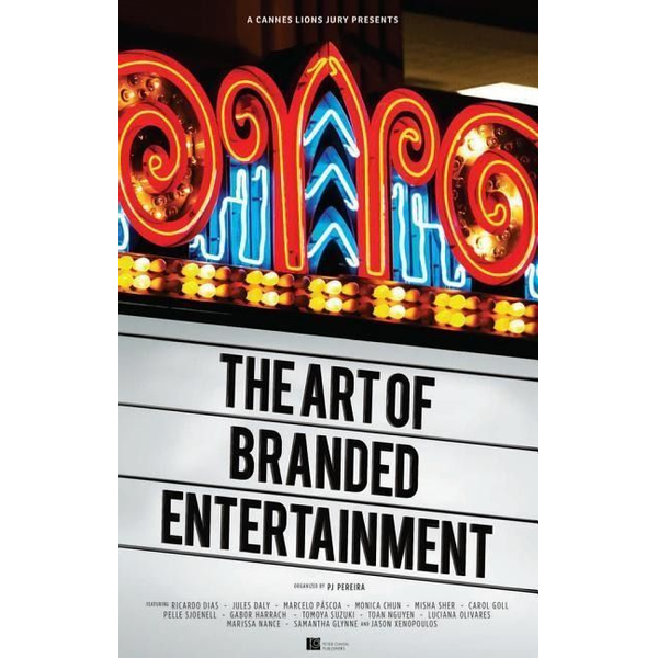 Pereira, Pj - A Cannes Lions Jury Presents: The Art of Branded Entertainment