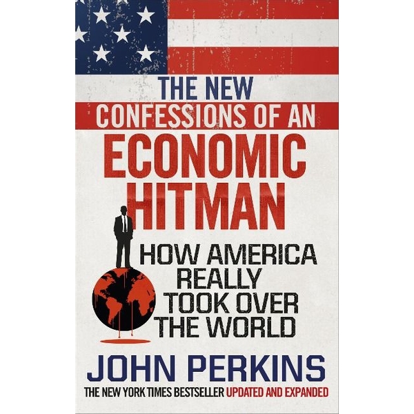 Perkins, John - The New Confessions of an Economic Hit Man