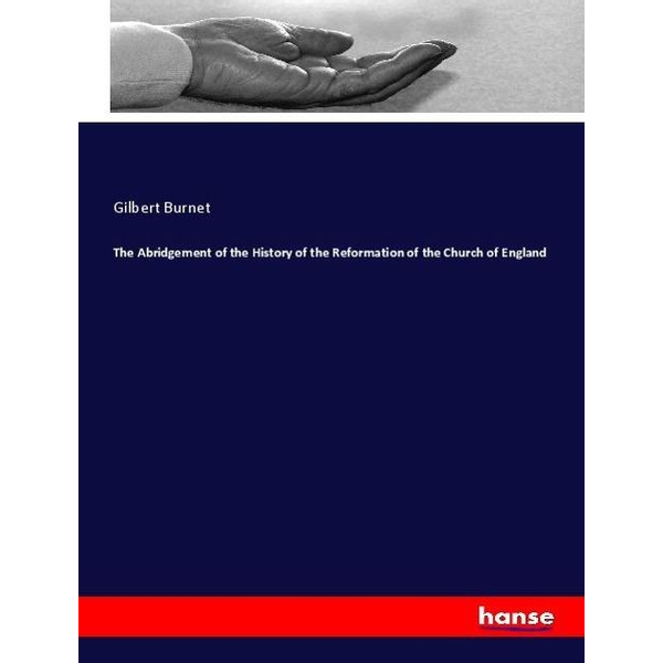 Burnet, Gilbert - The Abridgement of the History of the Reformation of the Church of England