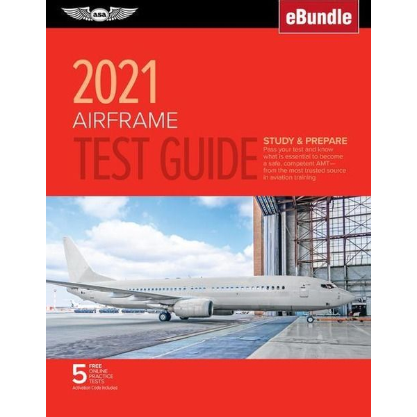 Asa Test Prep Board - Airframe Test Guide 2021: Pass Your Test and Know What Is Essential to Become a Safe, Competent Amt from the Most Trusted Source in Aviation Tra
