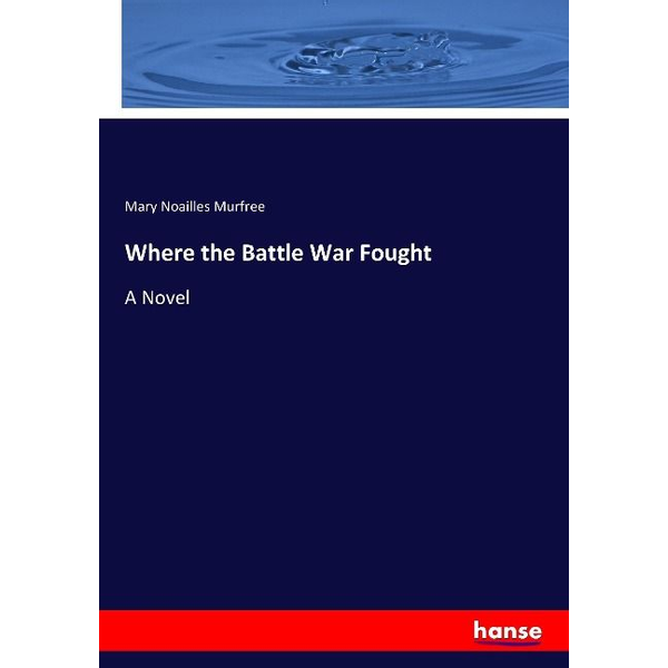 Murfree, Mary Noailles - Where the Battle War Fought