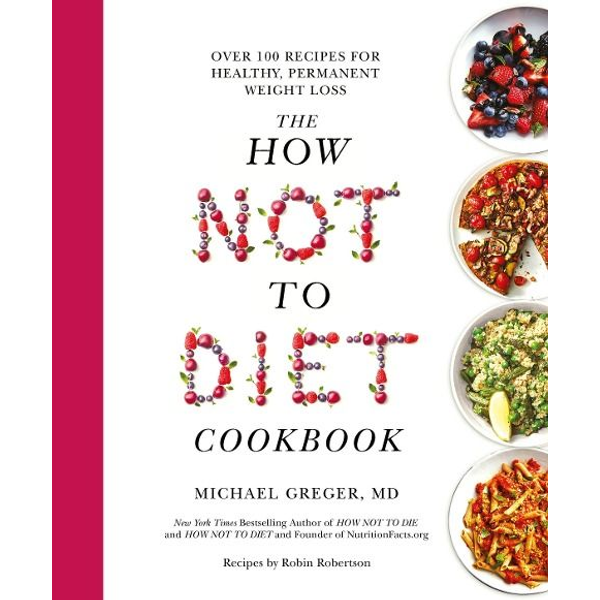 Greger, Michael - The How Not to Diet Cookbook