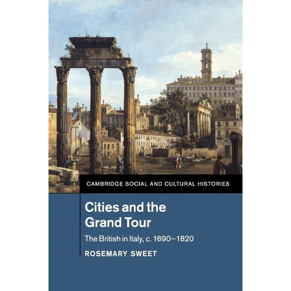 Sweet, Rosemary - Cities and the Grand Tour