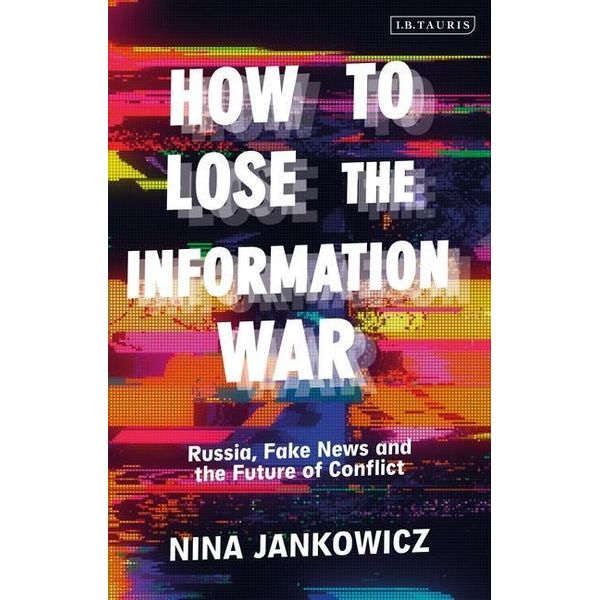 Jankowicz, Nina - How to Lose the Information War