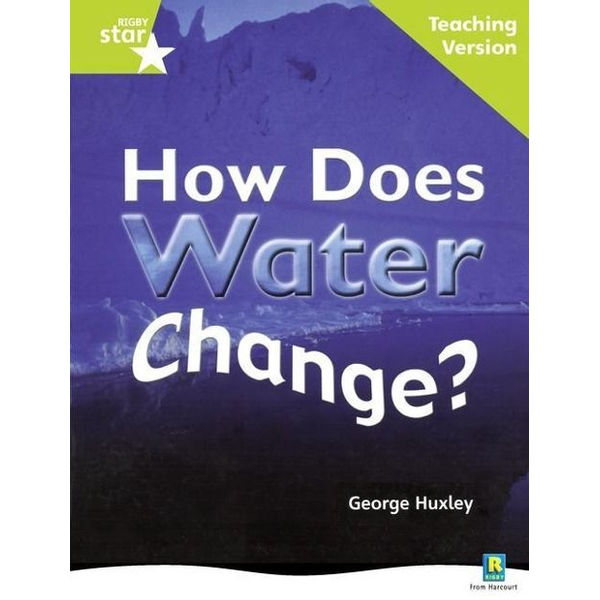 Pearson ELT - Rigby Star Non-fiction Guided Reading Green Level: How does water change? Teaching Version