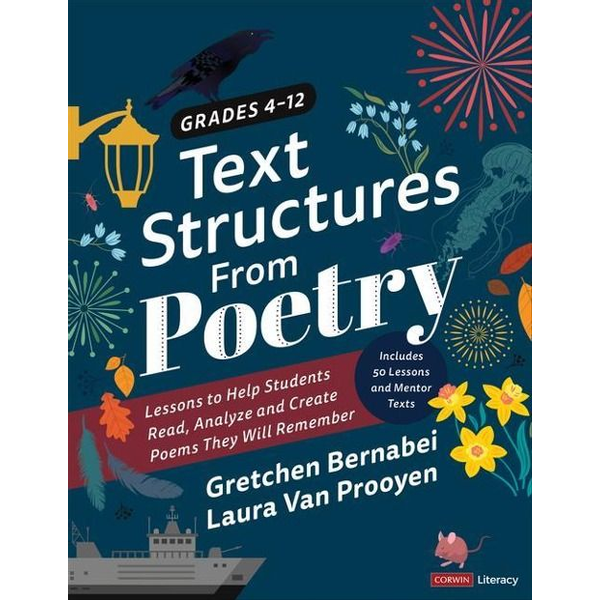 Bernabei, Gretchen S. - Text Structures from Poetry, Grades 4-12: Lessons to Help Students Read, Analyze, and Create Poems They Will Remember