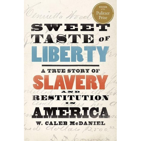 McDaniel, W. Caleb - Sweet Taste of Liberty: A True Story of Slavery and Restitution in America