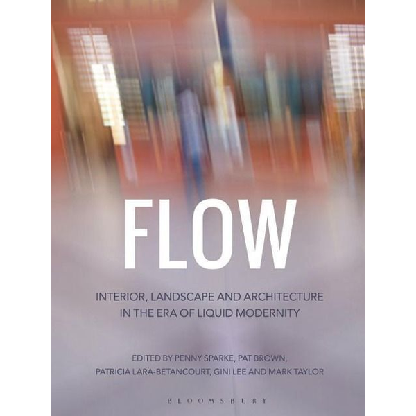 Penny Sparke, Patricia Brown, Patricia Lara-Betancourt, Gini Lee, Mark Taylor - ISBN Flow (Interior, Landscape and Architecture in the Era of Liquid Modernity)
