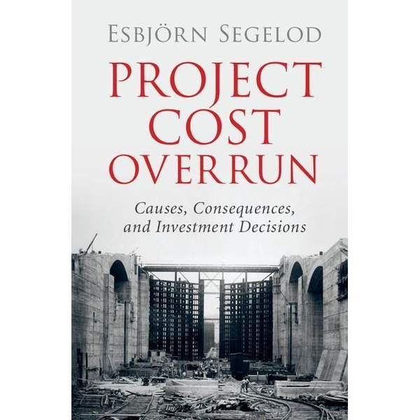 Segelod, Esbjörn - Project Cost Overrun: Causes, Consequences, and Investment Decisions