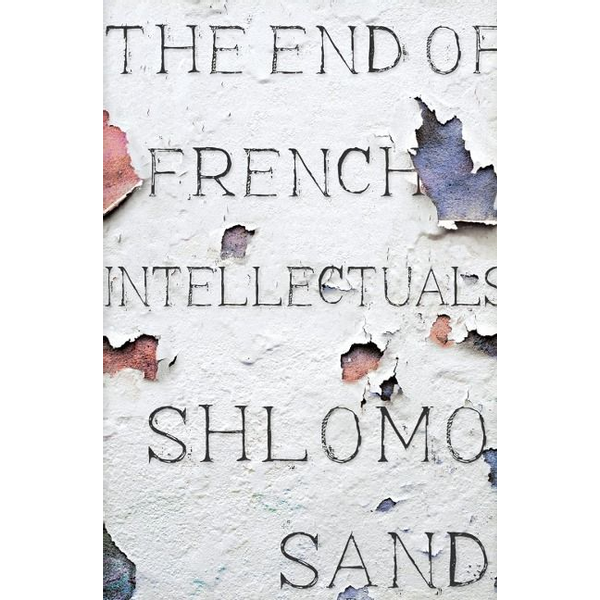 Sand, Shlomo - ISBN The End of the French Intellectual