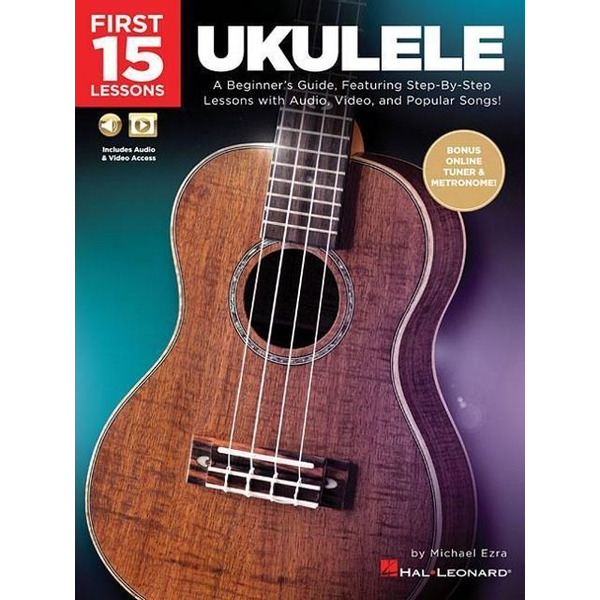 Ezra, Michael - First 15 Lessons - Ukulele: A Beginner's Guide, Featuring Step-By-Step Lessons with Audio, Video, and Popular Songs!