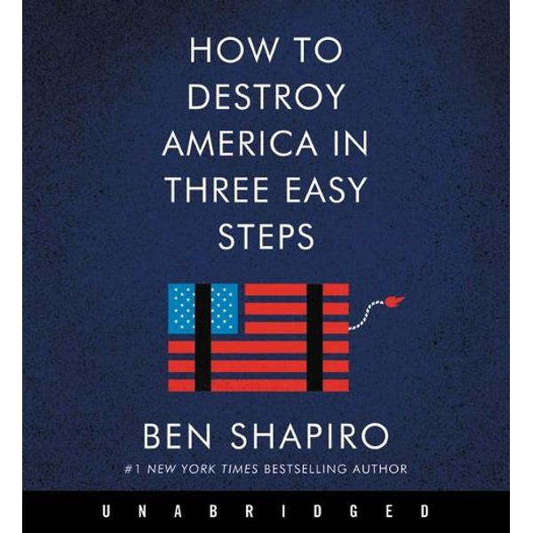 Shapiro, Ben - How to Destroy America in Three Easy Steps