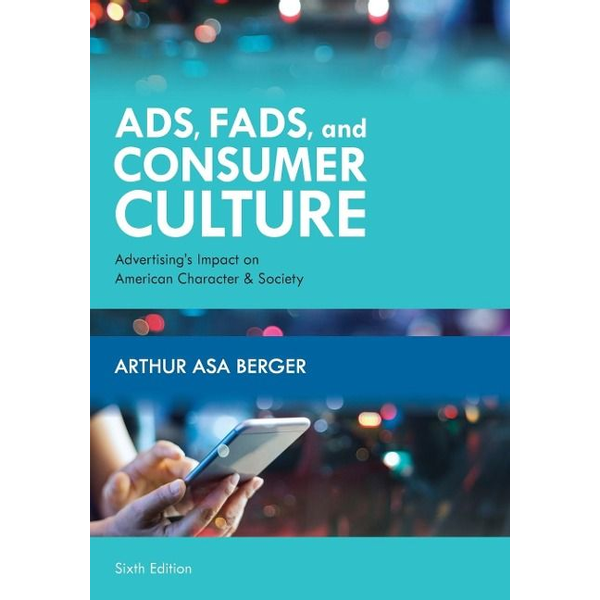Berger, Arthur Asa - Ads, Fads, and Consumer Culture