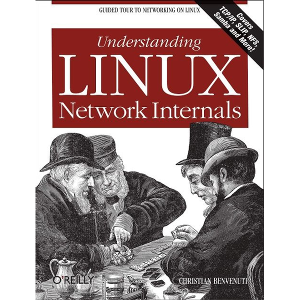 Benvenuti, Christian - Understanding Linux Network Internals: Guided Tour to Networking on Linux
