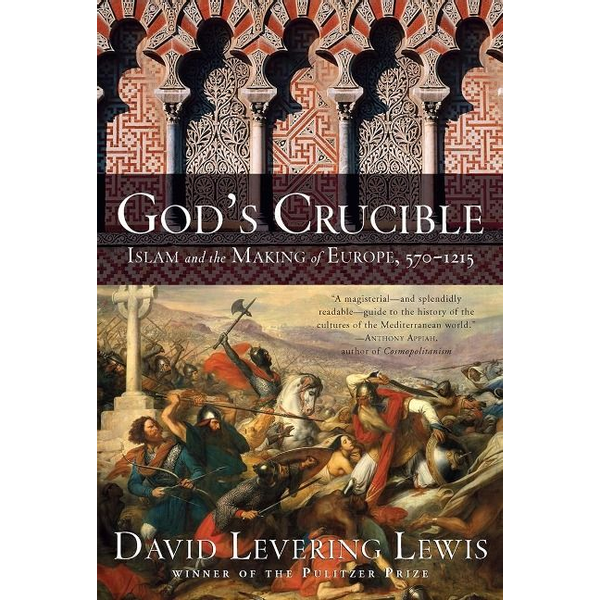 Lewis, David Levering - God's Crucible: Islam and the Making of Europe, 570-1215