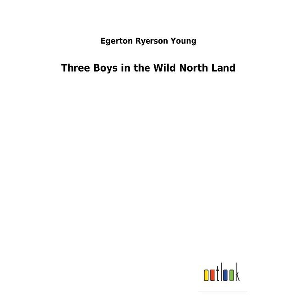 Young, Egerton Ryerson - Three Boys in the Wild North Land
