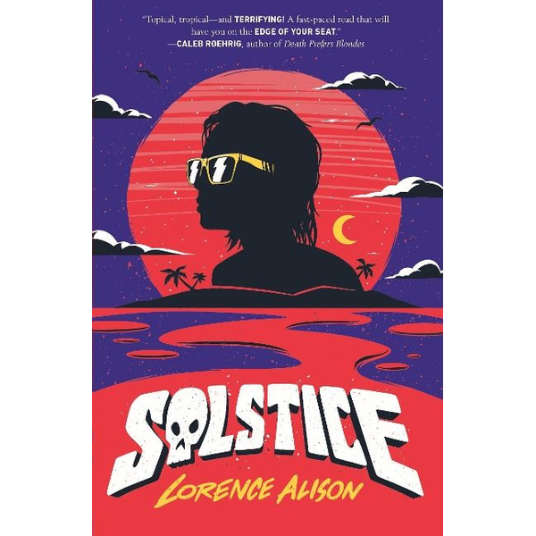 Alison, Lorence - Solstice: A Tropical Horror Comedy