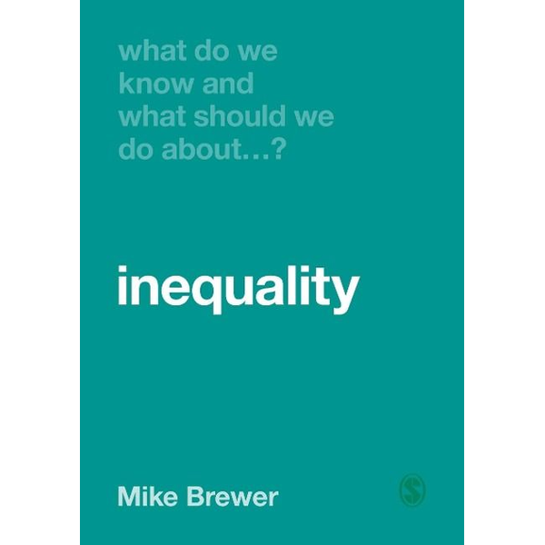 Brewer, Mike - What Do We Know and What Should We Do About Inequality?