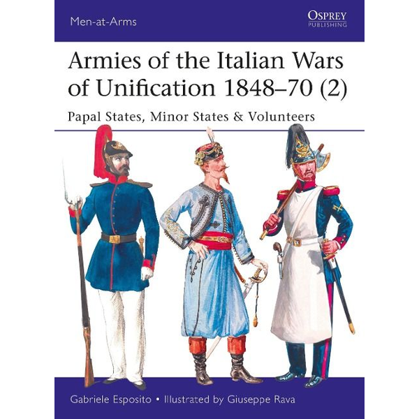 Esposito, Gabriele - Armies of the Italian Wars of Unification 1848-70 (2)