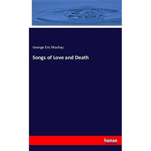Mackay, George Eric - Songs of Love and Death
