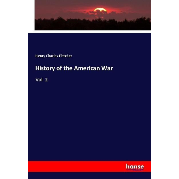 Fletcher, Henry Charles - History of the American War