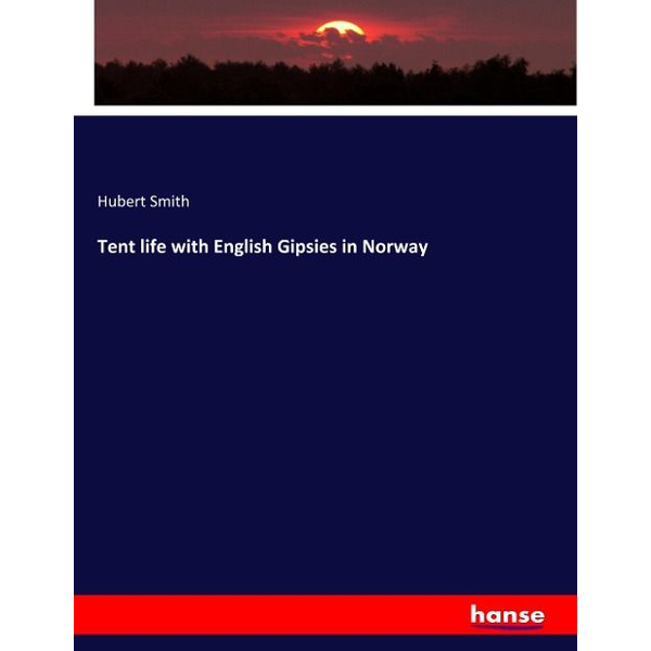 Smith, Hubert - Tent life with English Gipsies in Norway