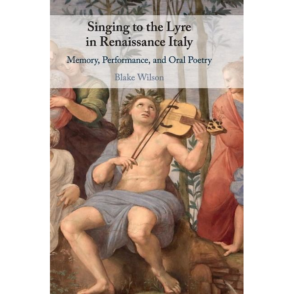 Wilson, Blake - Singing to the Lyre in Renaissance Italy