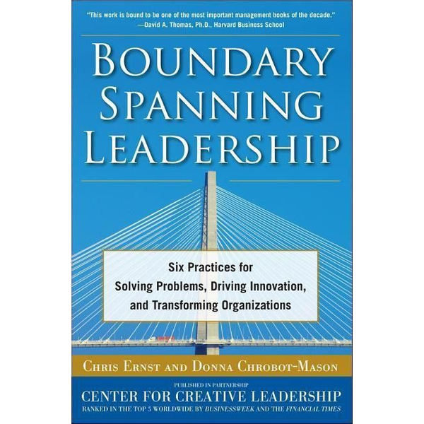 Chrobot-Mason, Donna - Boundary Spanning Leadership: Six Practices for Solving Problems, Driving Innovation, and Transforming Organizations