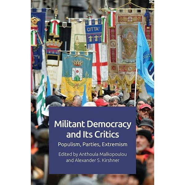MALKOPOULOU  ANTHOUL - Militant Democracy and its Critics