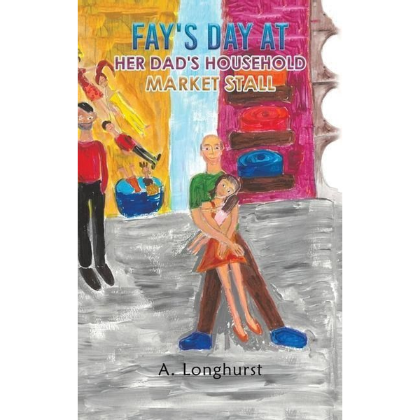Longhurst, A. - Fay's Day at her Dad's Household Market Stall