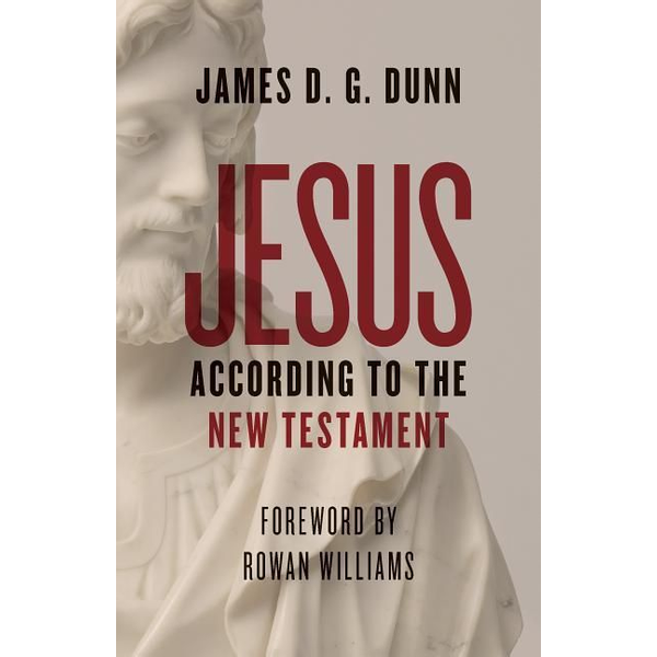 Dunn, James D. G. - Jesus according to the New Testament