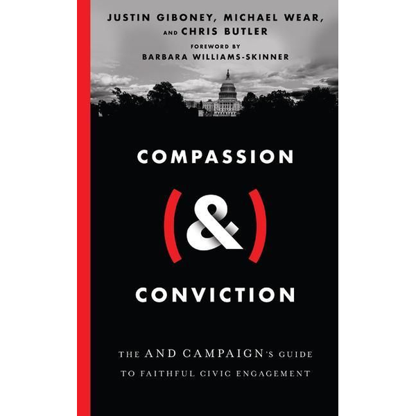 Giboney, Justin - Compassion (&) Conviction: The and Campaign's Guide to Faithful Civic Engagement