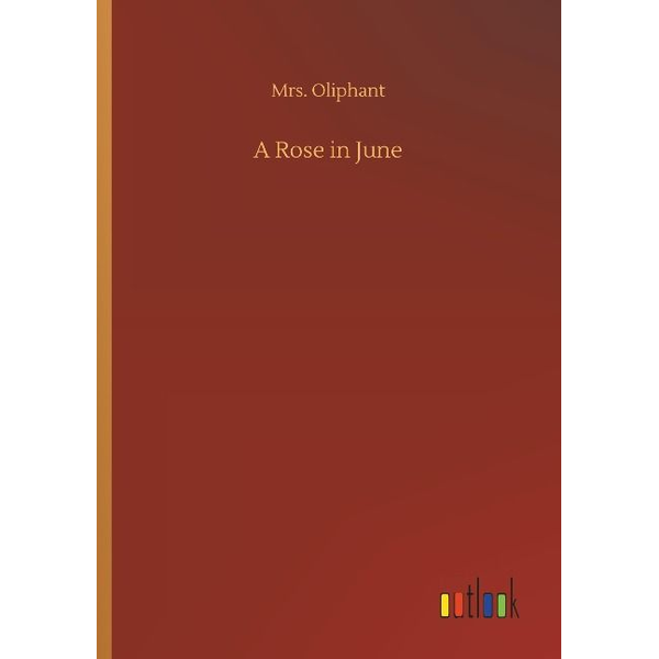Oliphant, Mrs. - A Rose in June