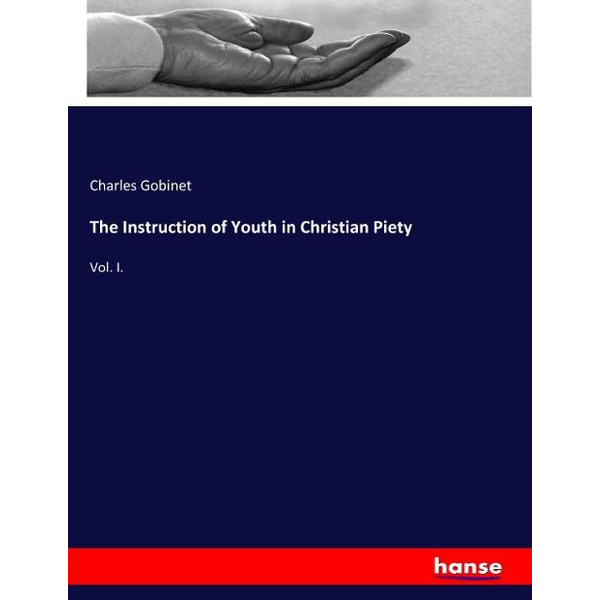 Gobinet, Charles - The Instruction of Youth in Christian Piety
