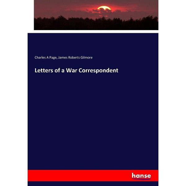 Page, Charles A - Letters of a War Correspondent