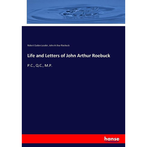 Leader, Robert Eadon - Life and Letters of John Arthur Roebuck
