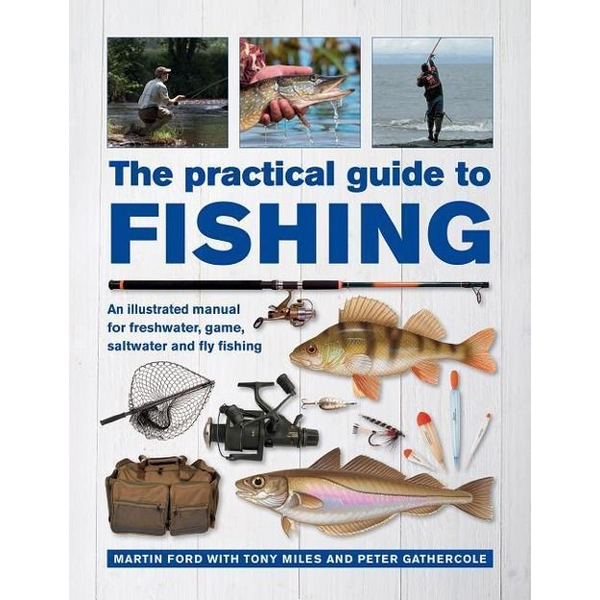 Ford, Martin - The Practical Guide to Fishing: An Illustrated Manual for Freshwater, Game, Saltwater and Fly Fishing