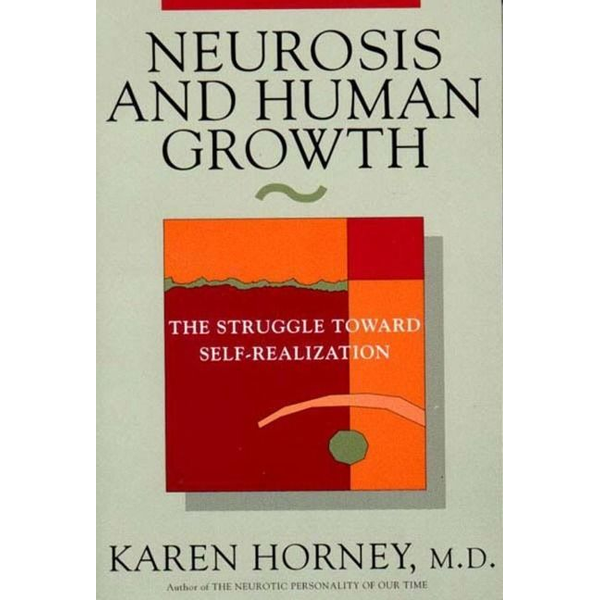 Horney, Karen - Neurosis and Human Growth: The Struggle Towards Self-Realization