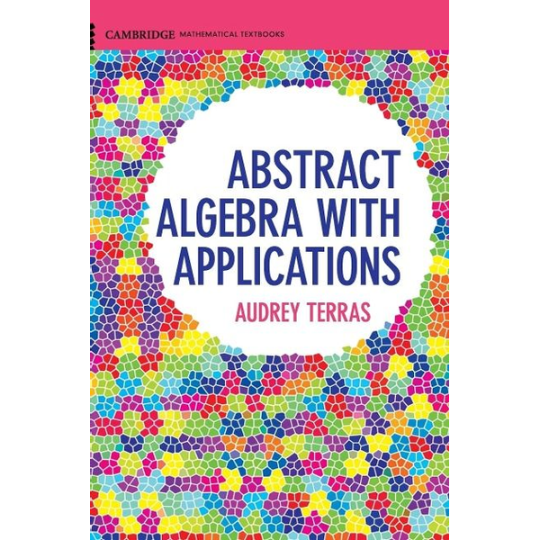 Terras, Audrey - Abstract Algebra with Applications