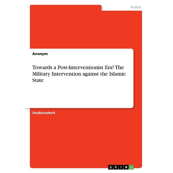 Anonym - Towards a Post-Interventionist Era? The Military Intervention against the Islamic State
