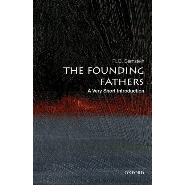 Bernstein, R. B. (Distinguished Adjunct Professor of Law, Distinguished Adjunct Professor of Law, New York Law School) - ISBN The Founding Fathers: A Very Short Introduction English