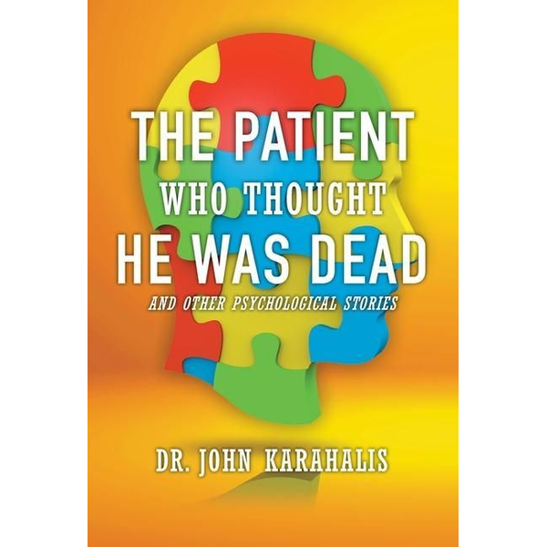 Karahalis, John - The Patient Who Thought He Was Dead: and Other Psychological Stories