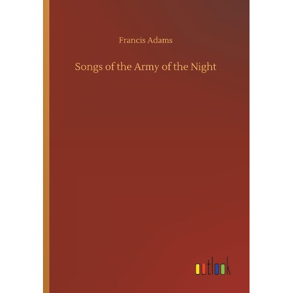 Adams, Francis - Songs of the Army of the Night