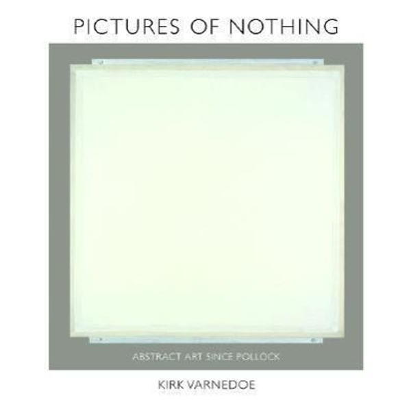 Varnedoe, Kirk - Pictures of Nothing: Abstract Art Since Pollock